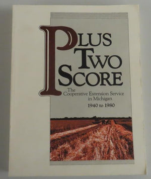 Plus Two Score: The Cooperative Extension Service in Michigan 1940-1980 by Einer Olstrom and Howard Miller (1984) [Michigan History]