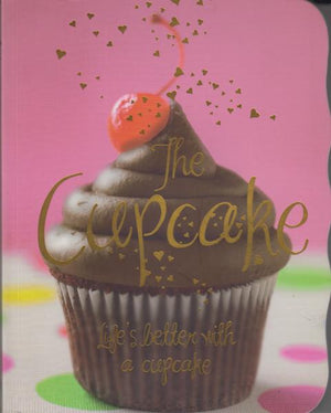 The Cupcake: Life's Better with a Cupcake by Angela Drake (2011)