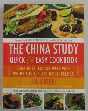 The China Study Quick and Easy Cookbook: Cook Once, Eat All Week with Whole Food, Plant-Based Recipes by Del Sroufe (2015)