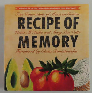 Recipe of Memory: Five Generations of Mexican Cuisine by Victor M. Valle and Mary Lau Valle (1995)