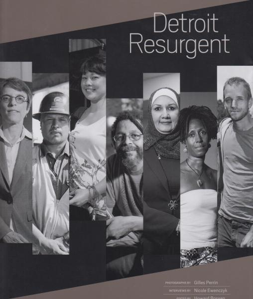 Detroit Resurgent Edited by Howard Bossen and John P. Beck, Interviews by Nicole Ewenczyk, Photographs by Gilies Perrin (2014)