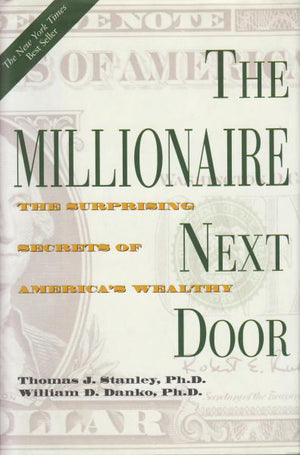 The Millionaire Next Door: The Surprising Secrets of America's Wealthy by Thomas J. Stanley (1996)