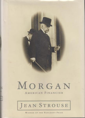 Morgan: American Financier by Jean Strouse (1999)