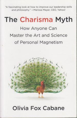 The Charisma Myth : How Anyone Can Master the Art and Science of Personal Magnetism by Olivia Fox Cabane (2013)