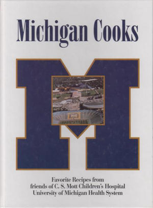 Michigan Cooks: Favorite Recipes from Friends of CS Mott Children's Hospital University of Michigan Health System (1996)
