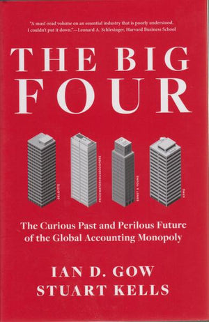 The Big Four: The Curious Past and Perilous Future of the Global Accounting Monopoly by Ian D. Gow and Stuart Kells