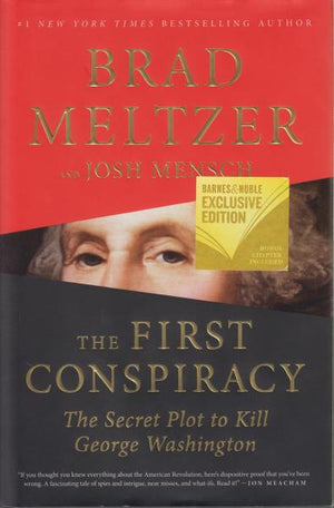 The First Conspiracy: The Secret Plot to Kill George Washington by Brad Meltzer and Josh Mensch (2019) First Edition