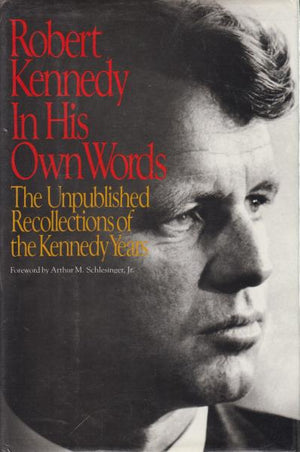 Robert Kennedy in His Own Words: The Unpublished Recollections of the Kennedy Years by Robert F. Kennedy (1988)