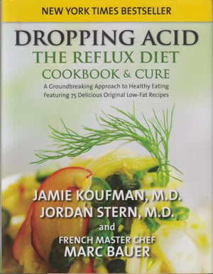 Dropping Acid: The Reflux Diet Cookbook & Cure by Jamie Koufman, Jordan Stern, and Marc Bauer (2010)