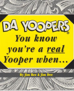Da Yoopers: You Know You're a Real Yooper When . . . by Jim Bellmore & Jim DeCaire  (1997)