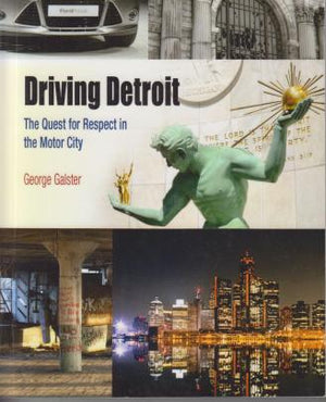 Driving Detroit: The Quest for Respect in the Motor City by George Galster (2012)