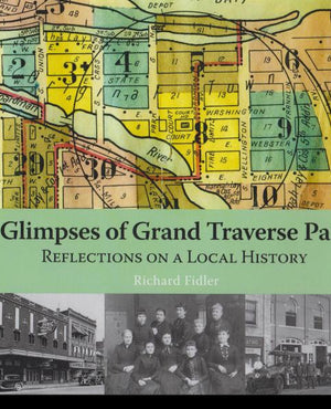 Glimpses of Grand Traverse Past: Reflections on a Local History by Richard Fidler (2008)