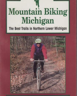 Mountain Biking Michigan: The Best Trails in Northern Lower Michigan by Mike Terrell (1996)