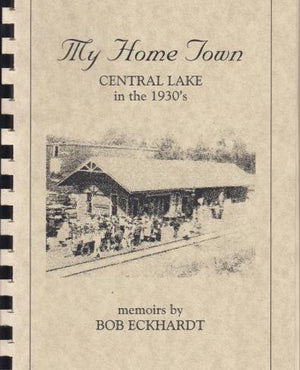 My Home Town -- Central Lake [MI] in the 1930s by Bob Eckhardt (2003) Signed by Author