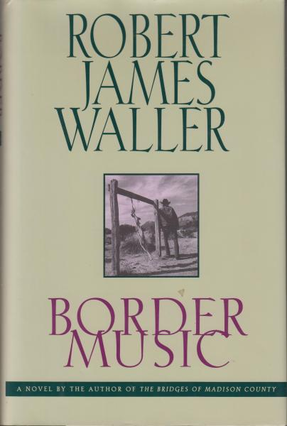 Border Music: A Novel by Robert James Waller (1995) First Edition/First Printing