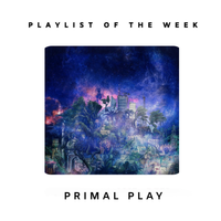 "BMVMNT Spotify PLAYLIST OF THE WEEK  ""PRIMAL PLAY"" with Anton Holmes Mackey"