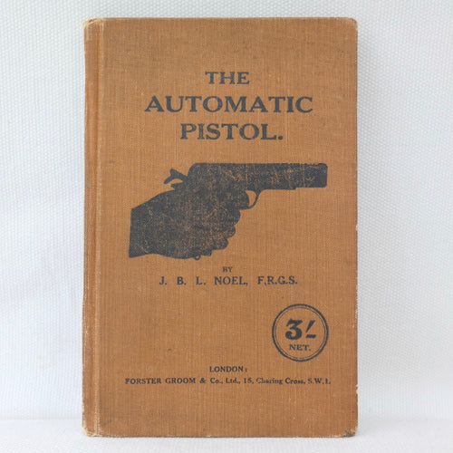 The Automatic Pistol (1919) | J. B. L. Noel