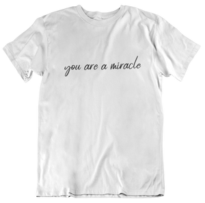 you are a miracle - T-Shirt