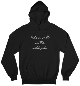 take a walk on the wild side - Hoodie