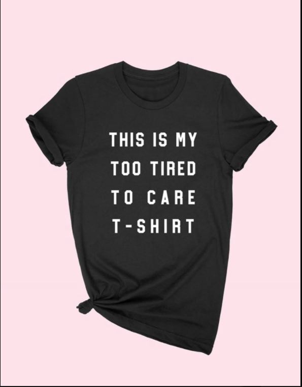 SALE!! TOO TIRED TO CARE GRAPHIC TEE