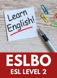 ESLBO - LEVEL 2 ENGLISH AS A SECOND LANGUAGE