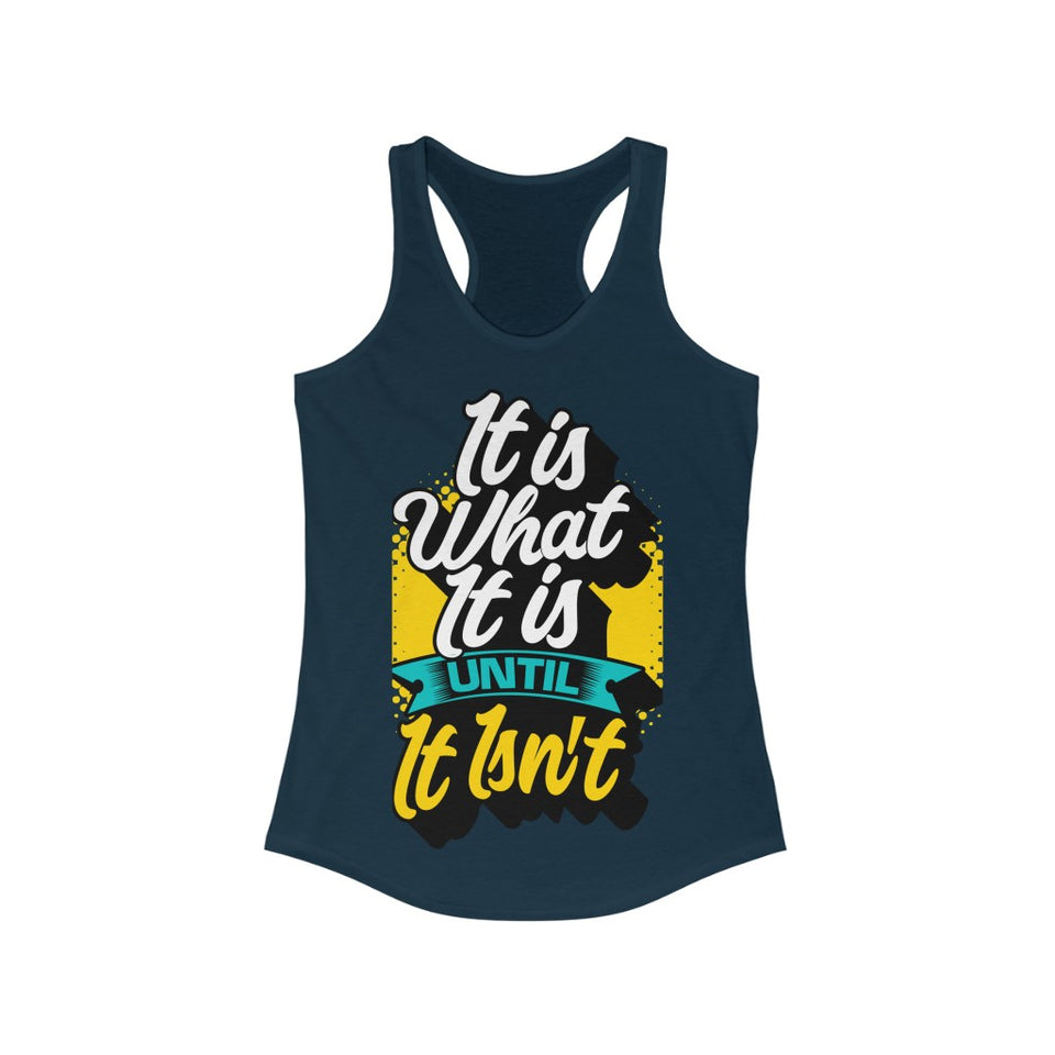 It Is What It Is Racerback Tank - BrokenBeYoutiful