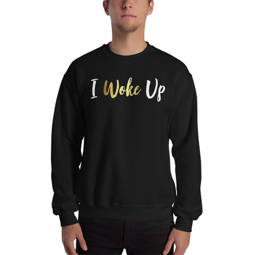 Unisex I Woke Up Sweatshirt - BrokenBeYoutiful
