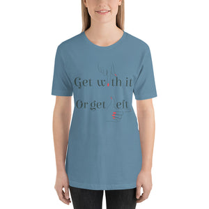 Get With It Or Get Left T-Shirt - BrokenBeYoutiful