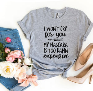 I Won't Cry For You Casual T-Shirt - Sensationally Fabulous