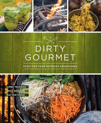 Dirty Gourmet - Food for Your Outdoor Adventures - Book - Climb Source