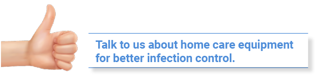Talk to us about home care equipment for better infection control for your patients and users!