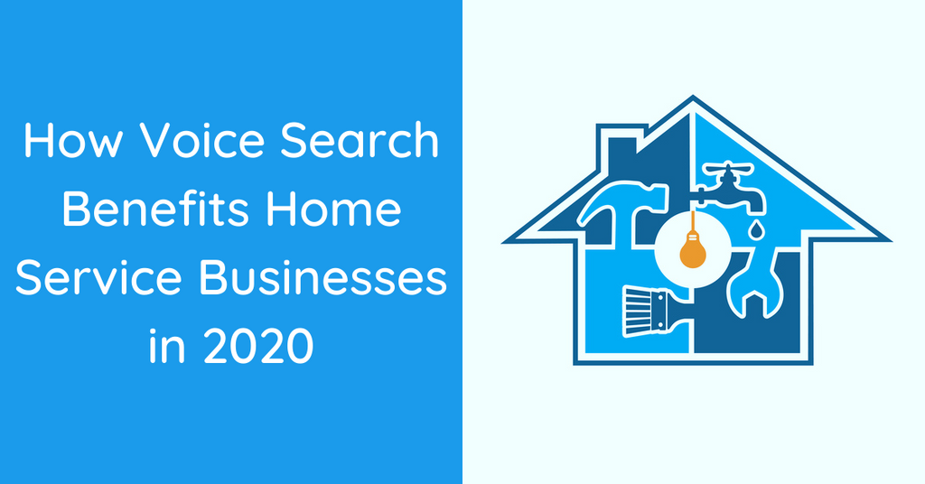How Voice Search Benefits Home Service Businesses in 2020
