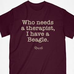 "Classic Adult T-shirt from Rascals Sporting Dogs with ""Who needs a therapist, I have a Beagle"" printed on front. Available in several colors and many other dog breeds."