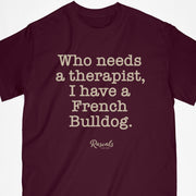 "Classic Adult T-shirt from Rascals Sporting Dogs with ""Who needs a therapist, I have a French Bulldog"" printed on front. Available in different dog sayings, several colors and many other dog breeds."