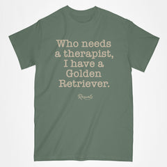 "Classic Adult T-shirt from Rascals Sporting Dogs with ""Who needs a therapist, I have a Golden Retriever"" printed on front."