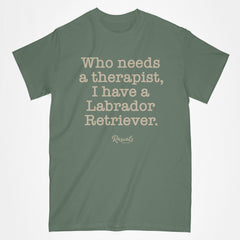 "Classic Adult T-shirt from Rascals Sporting Dogs with ""Who needs a therapist, I have a Labrador Retriever"" printed on front."
