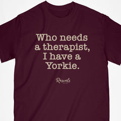 "Classic Adult T-shirt from Rascals Sporting Dogs with ""Who needs a therapist, I have a Yorkie"" printed on front for Yorkshire Terrier lovers. Available in different dog sayings, several colors and many other dog breeds."