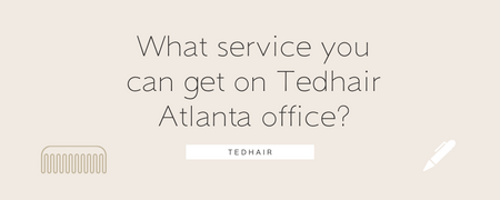 What service you can get on TedHair Atlanta office?