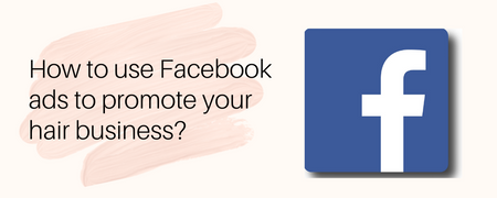How to use Facebook ads to promote your hair business?