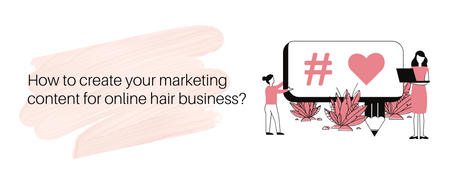 How to create your marketing content for online hair business