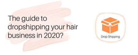 The guide to dropshipping your hair business in 2020?