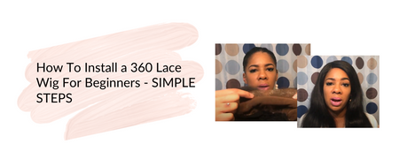 How To Install a 360 Lace Wig For Beginners - SIMPLE STEPS