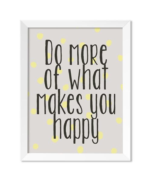 Do More Of What Makes You Happy Art Print - Zip & Mos