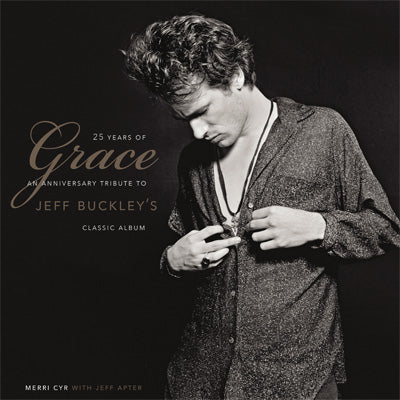 25 Years of Grace : An Anniversary Tribute to Jeff Buckley's Classic Album