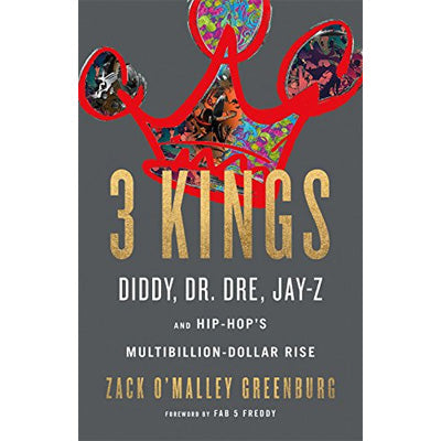 3 Kings : Diddy, Dr. Dre, Jay-Z, and Hip-Hop's Multibillion-Dollar Rise