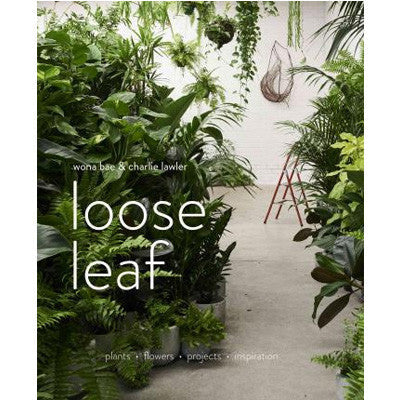 Loose Leaf: Plants Flowers Projects Inspiration (Hardback)