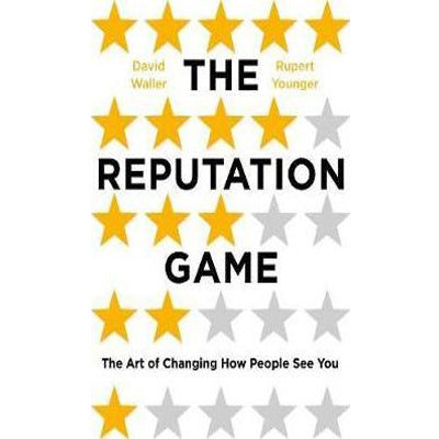The Reputation Game : The Art of Changing How People See You