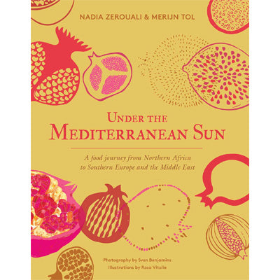 Under the Mediterranean Sun : A Food Journey From Spain to Northern Africa and Lebanon