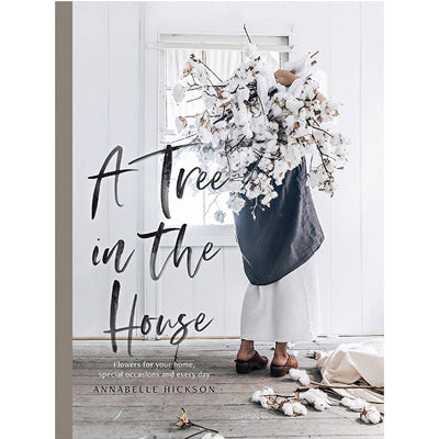 A Tree in the House : Flowers For Your Home, Special Occasions and Every day