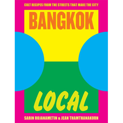 Bangkok Local : Cult Recipes From The Streets That Make The City